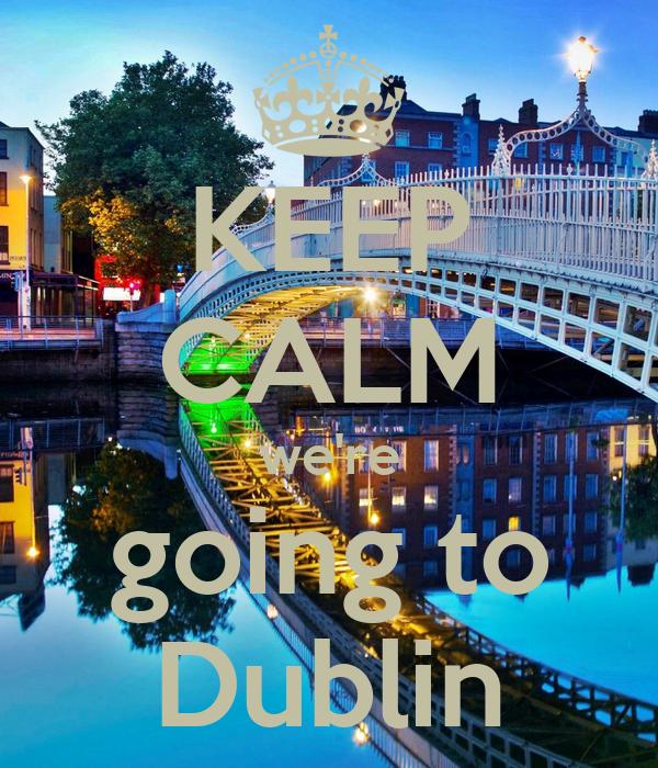 KEEP CALM we're going to Dublin