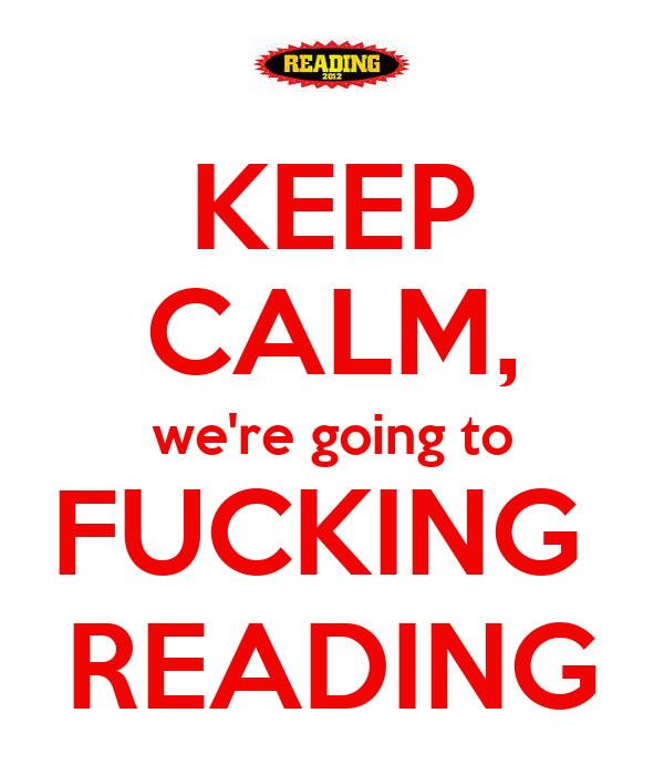 KEEP CALM, we're going to FUCKING  READING
