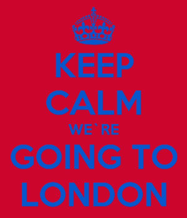 KEEP CALM WE`RE GOING TO LONDON