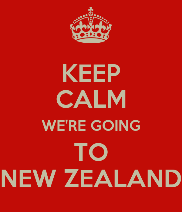 KEEP CALM WE'RE GOING TO NEW ZEALAND