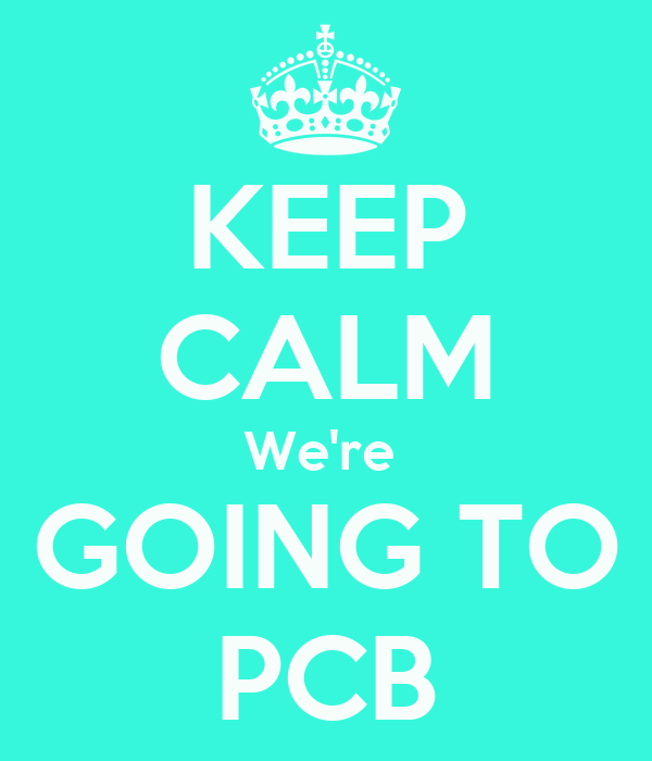KEEP CALM We're  GOING TO PCB