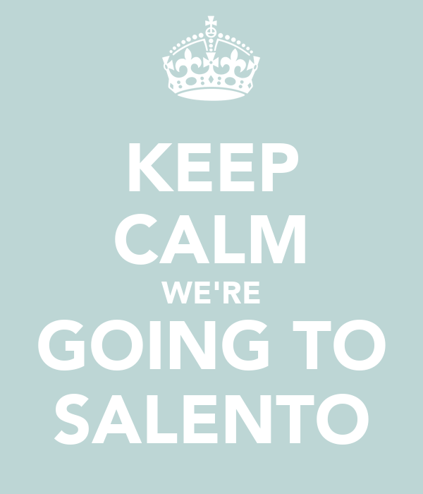 KEEP CALM WE'RE GOING TO SALENTO