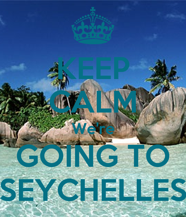 KEEP CALM We're GOING TO SEYCHELLES