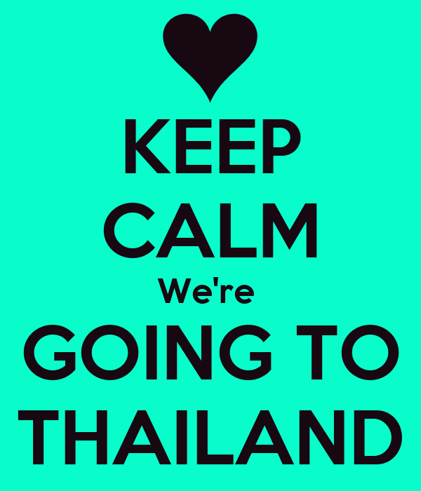 KEEP CALM We're  GOING TO THAILAND