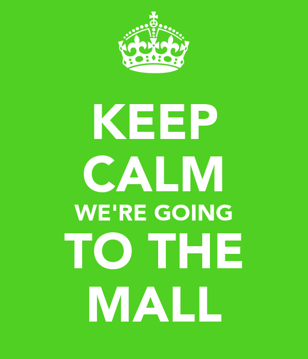 KEEP CALM WE'RE GOING TO THE MALL