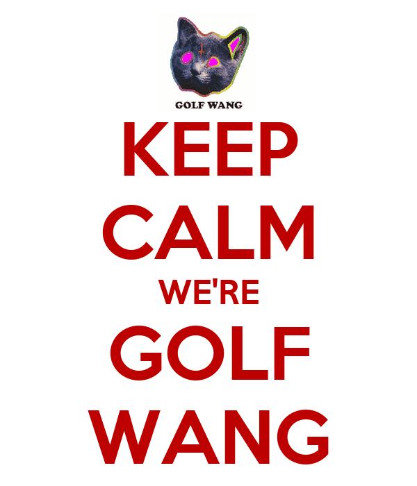 KEEP CALM WE'RE GOLF WANG