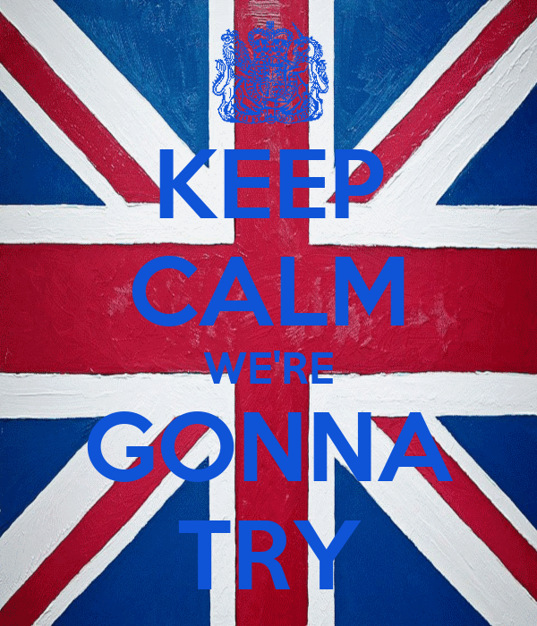 KEEP CALM WE'RE GONNA TRY
