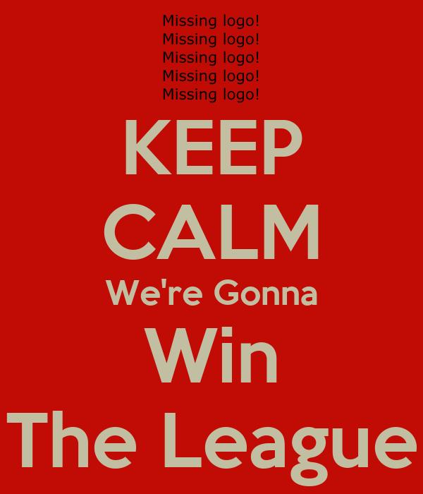 KEEP CALM We're Gonna Win The League