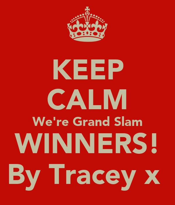 KEEP CALM We're Grand Slam WINNERS! By Tracey x