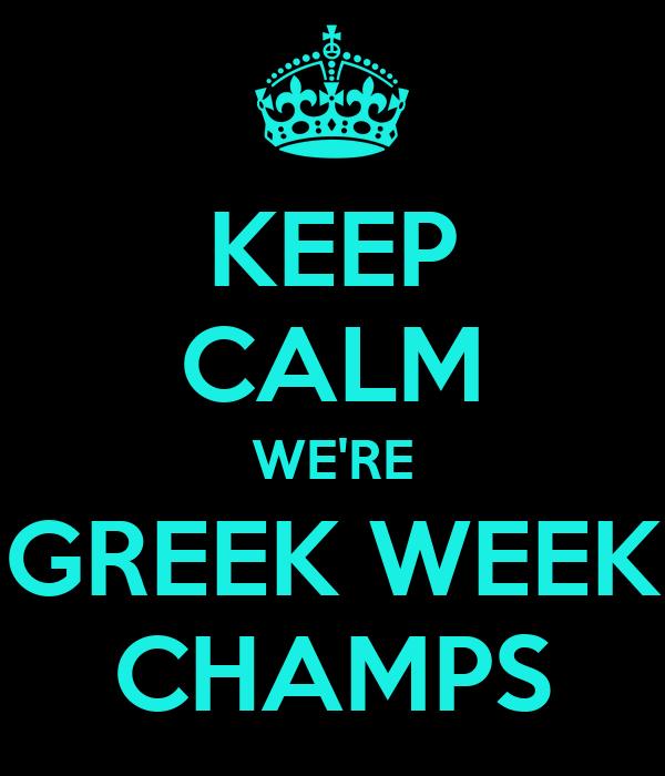 KEEP CALM WE'RE GREEK WEEK CHAMPS
