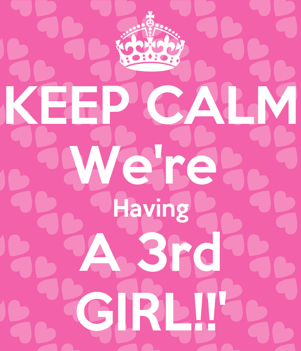 KEEP CALM We're  Having A 3rd GIRL!!'