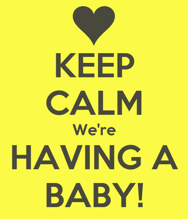 KEEP CALM We're HAVING A BABY!