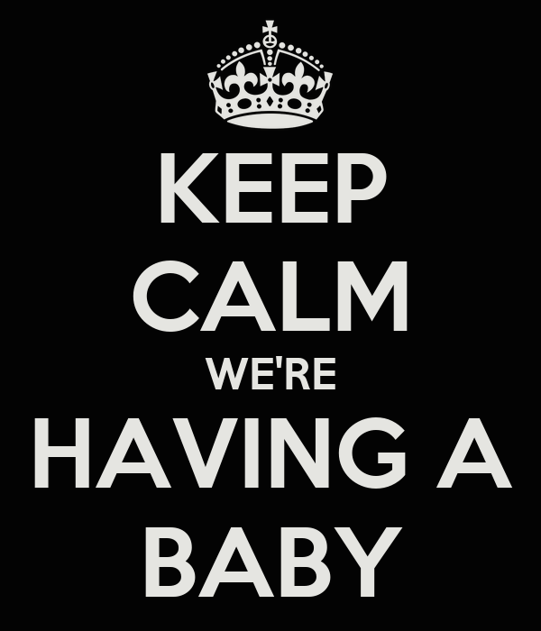 KEEP CALM WE'RE HAVING A BABY