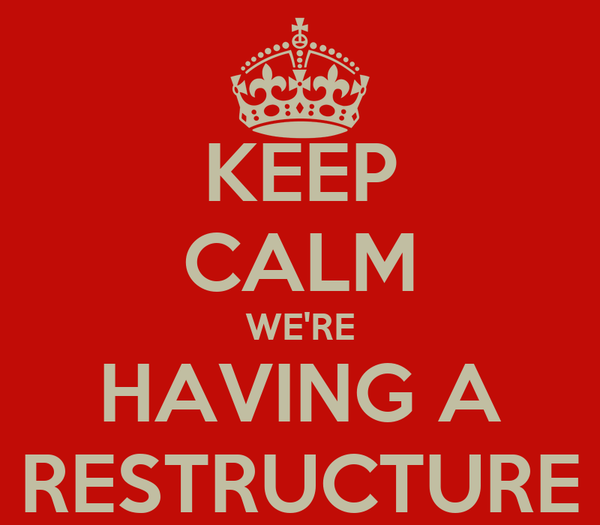 KEEP CALM WE'RE HAVING A RESTRUCTURE