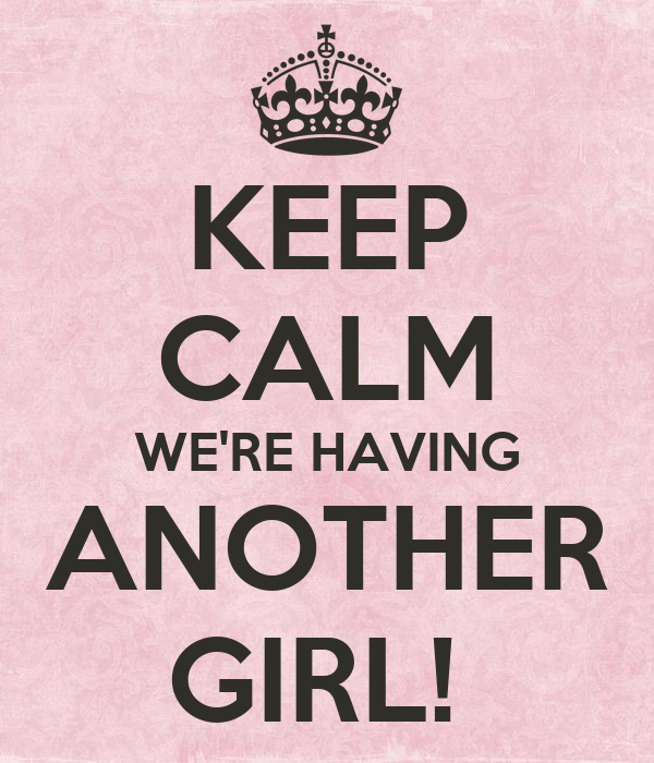 KEEP CALM WE'RE HAVING ANOTHER GIRL!