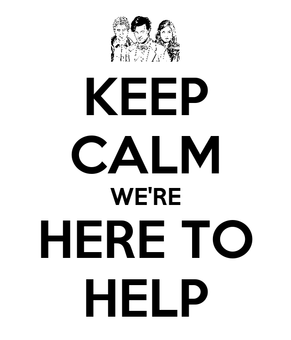 KEEP CALM WE'RE HERE TO HELP