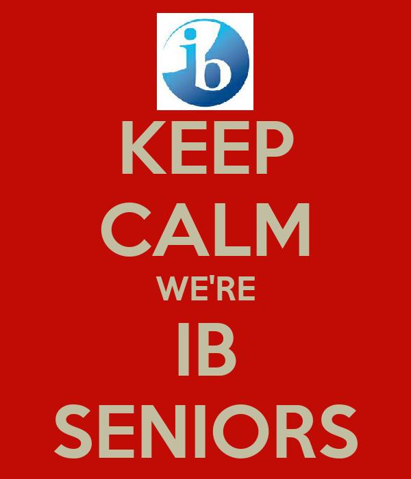 KEEP CALM WE'RE IB SENIORS