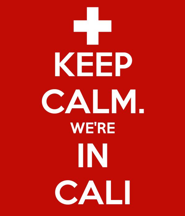 KEEP CALM. WE'RE IN CALI