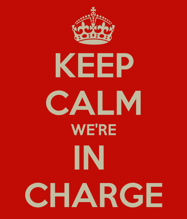 KEEP CALM WE'RE IN  CHARGE