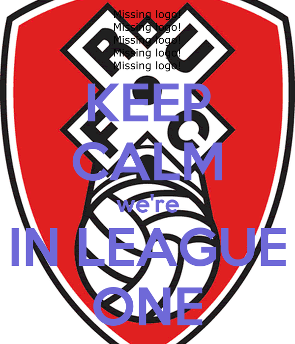 KEEP CALM we're IN LEAGUE ONE