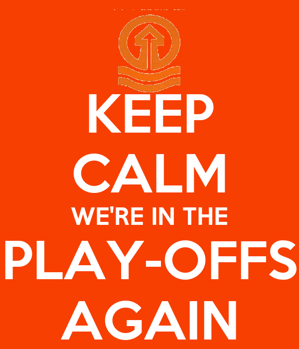 KEEP CALM WE'RE IN THE PLAY-OFFS AGAIN