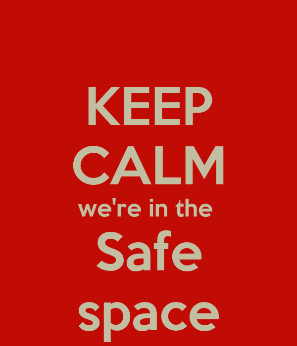 KEEP CALM we're in the  Safe space
