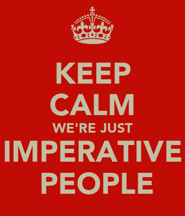 KEEP CALM WE'RE JUST IMPERATIVE  PEOPLE