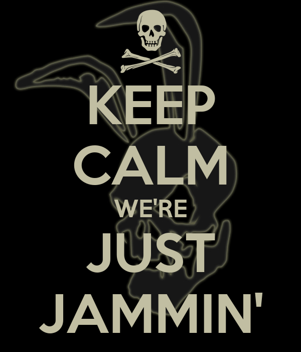 KEEP CALM WE'RE JUST JAMMIN'