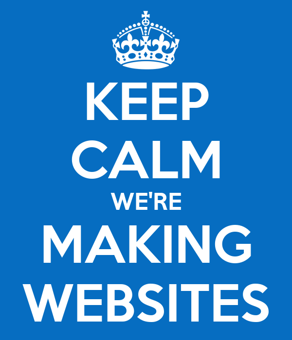 KEEP CALM WE'RE MAKING WEBSITES