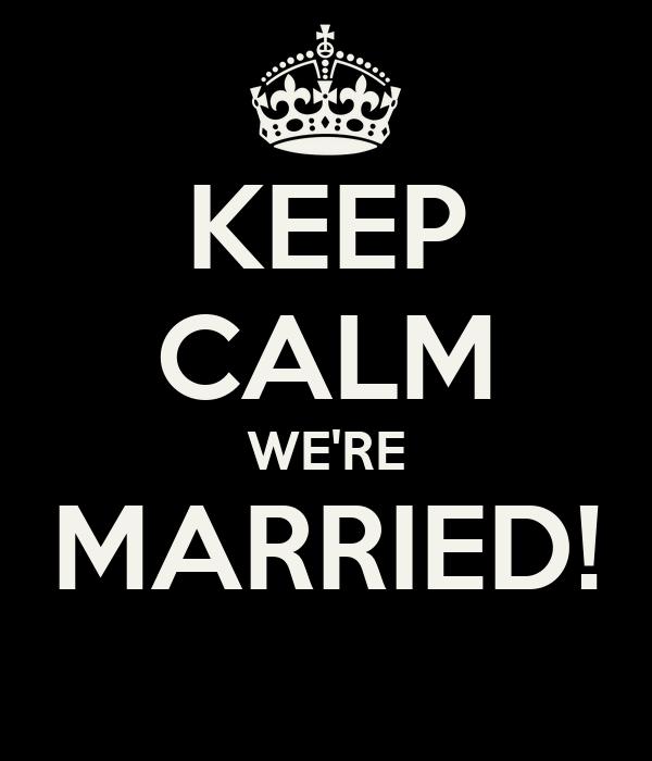 KEEP CALM WE'RE MARRIED!