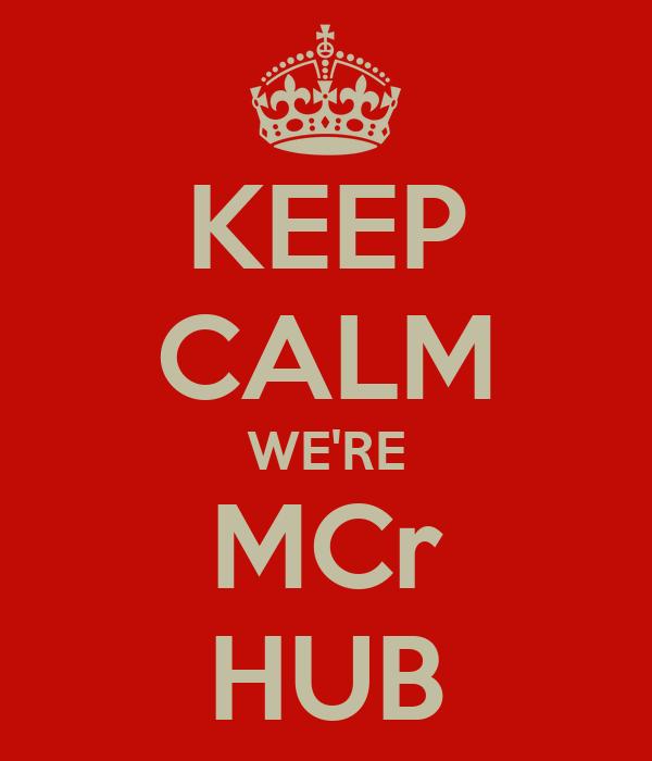 KEEP CALM WE'RE MCr HUB