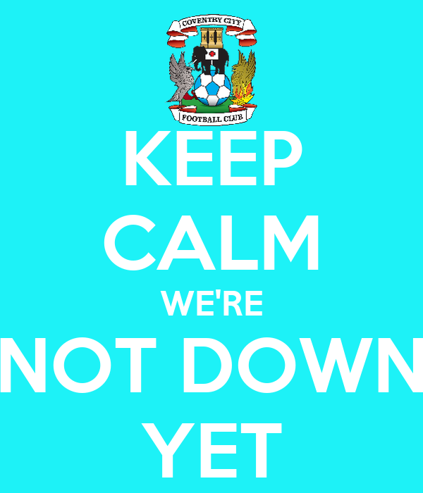 KEEP CALM WE'RE NOT DOWN YET