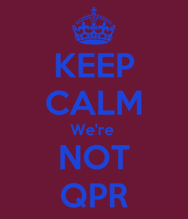 KEEP CALM We're  NOT QPR