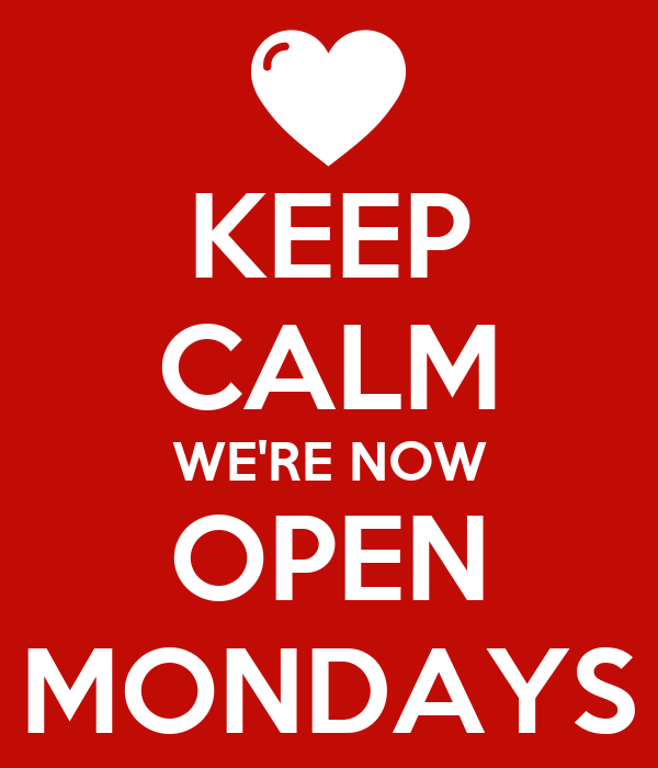 KEEP CALM WE'RE NOW OPEN MONDAYS