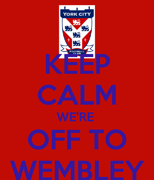 KEEP CALM WE'RE  OFF TO WEMBLEY