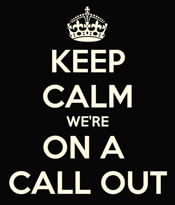 KEEP CALM WE'RE ON A  CALL OUT