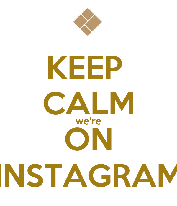 KEEP  CALM we're ON INSTAGRAM