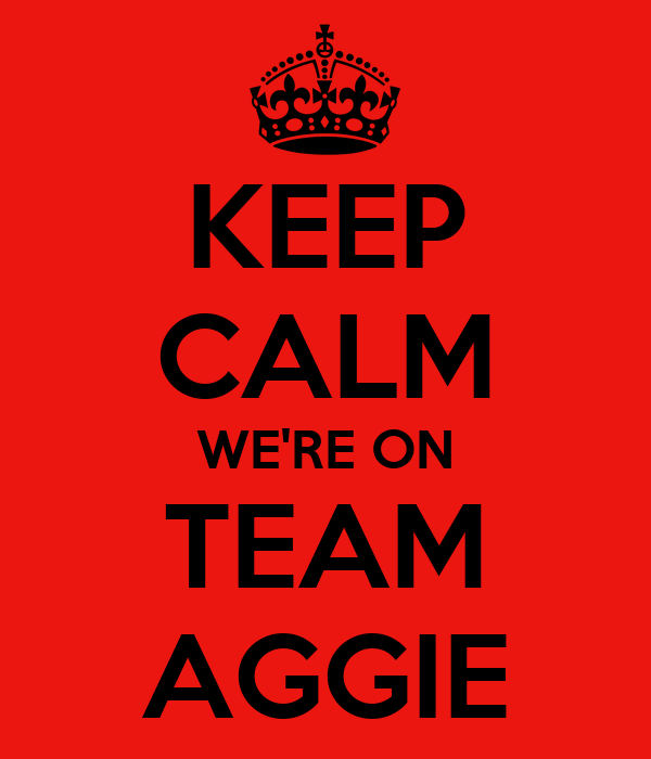 KEEP CALM WE'RE ON TEAM AGGIE