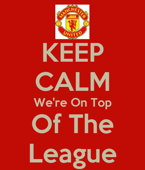KEEP CALM We're On Top Of The League