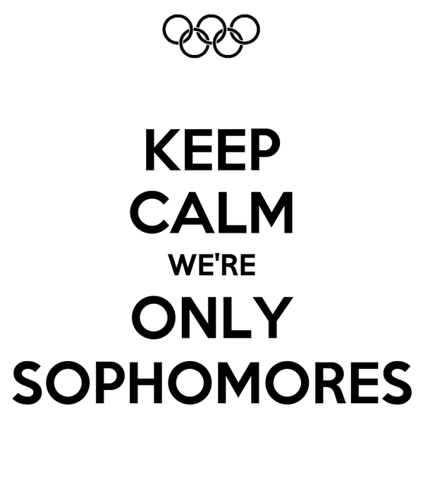KEEP CALM WE'RE ONLY SOPHOMORES
