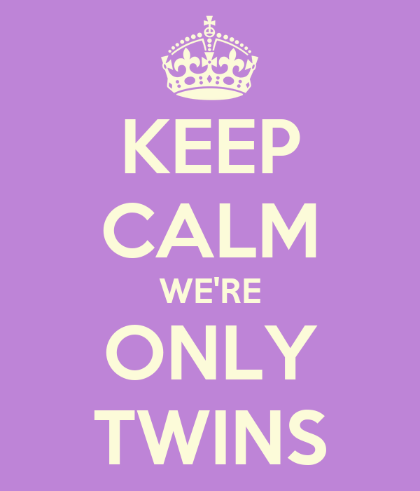 KEEP CALM WE'RE ONLY TWINS