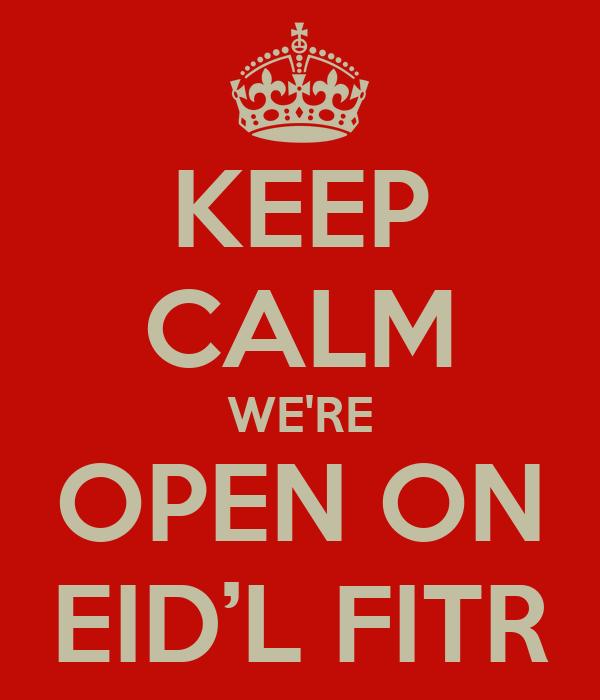KEEP CALM WE'RE OPEN ON EID'L FITR