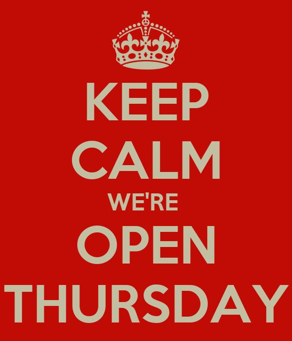 KEEP CALM WE'RE  OPEN THURSDAY