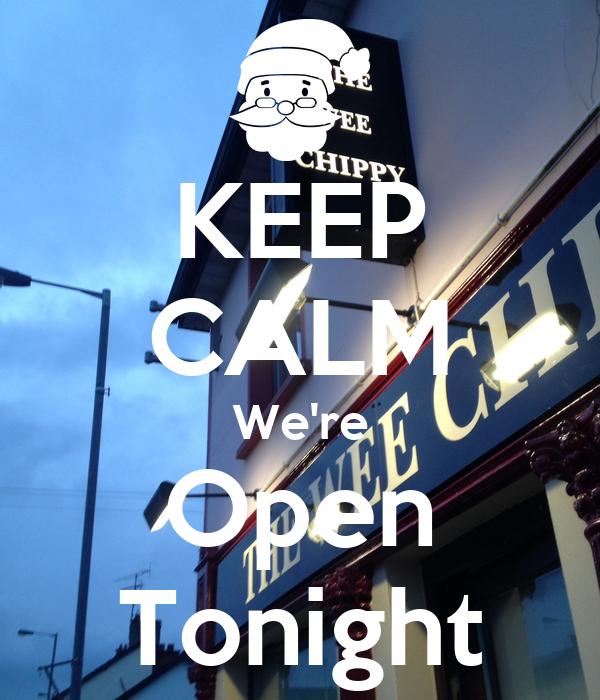 KEEP CALM We're Open Tonight