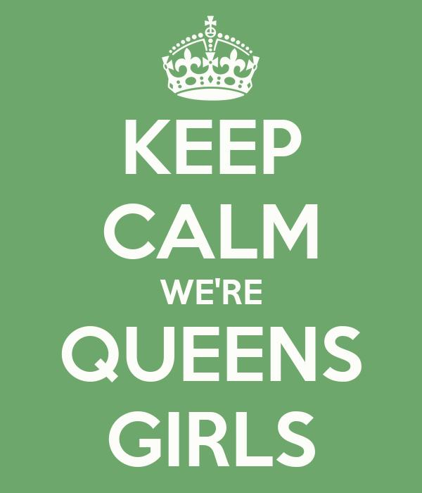 KEEP CALM WE'RE QUEENS GIRLS