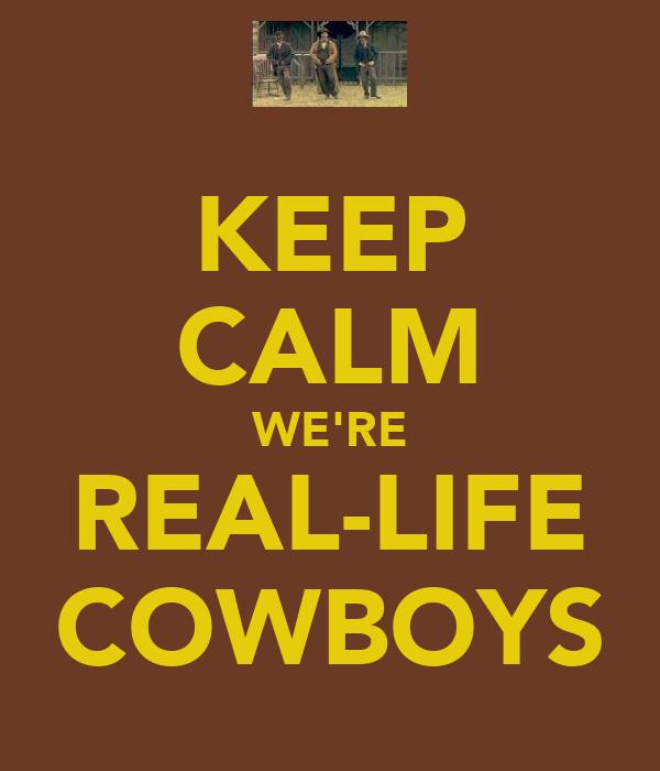 KEEP CALM WE'RE REAL-LIFE COWBOYS