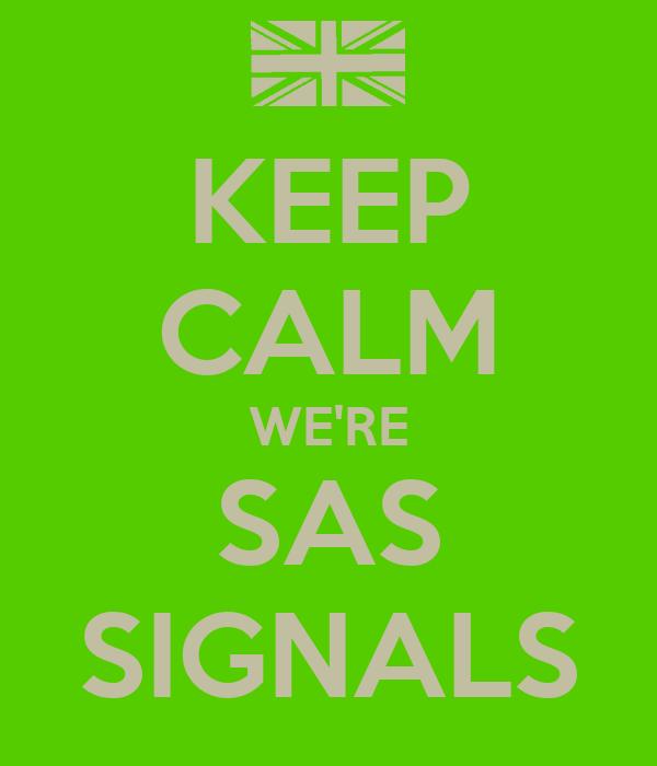 KEEP CALM WE'RE SAS SIGNALS