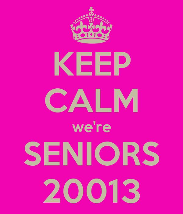 KEEP CALM we're SENIORS 20013