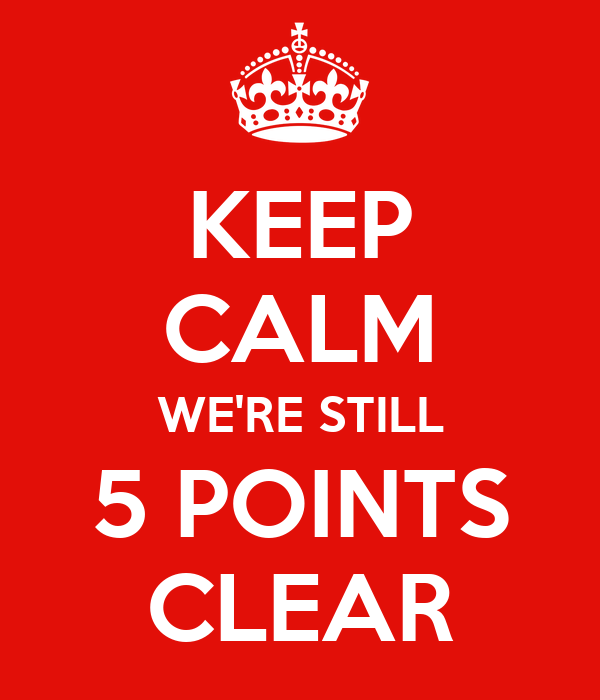 KEEP CALM WE'RE STILL 5 POINTS CLEAR
