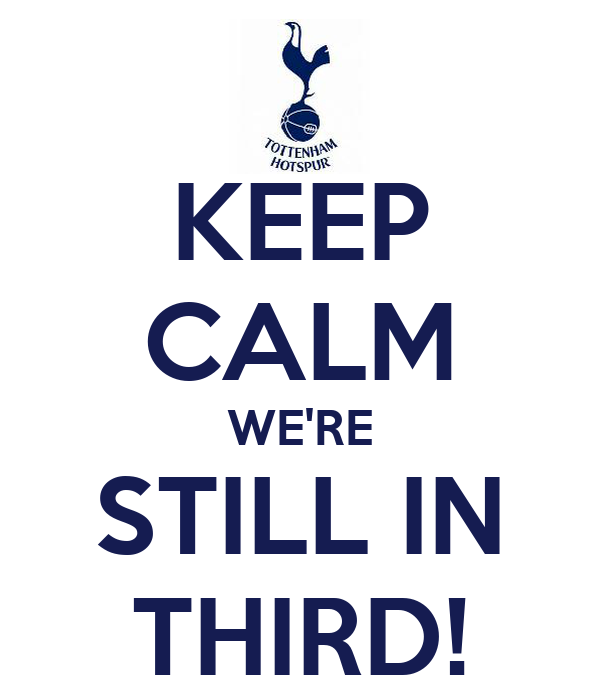 KEEP CALM WE'RE STILL IN THIRD!
